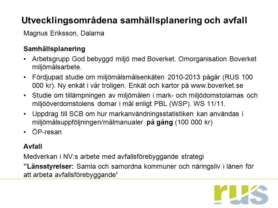 Utvecklingsområdena samhällsplanering och avfall Magnus Eriksson, Dalarna Samhällsplanering Arbetsgrupp God bebyggd miljö med Boverket. Omorganisation