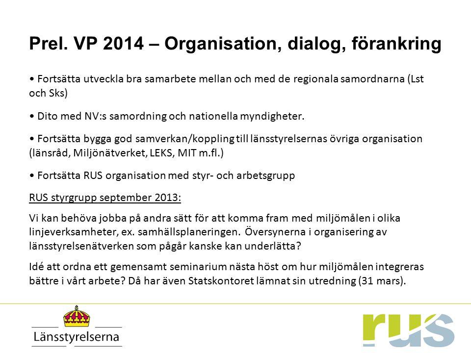 Prel. VP 2014 – Organisation, dialog, förankring Fortsätta utveckla bra samarbete mellan och med de regionala samordnarna (Lst och Sks) Dito med NV:s