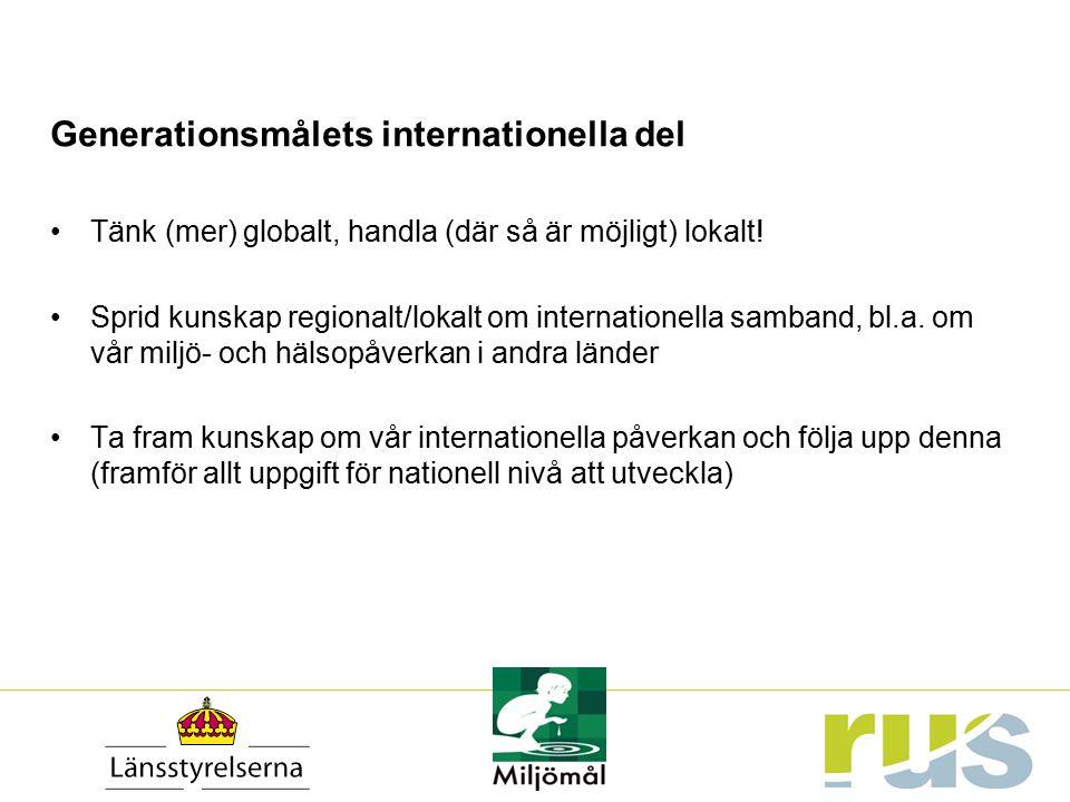 Generationsmålets internationella del Tänk (mer) globalt, handla (där så är möjligt) lokalt! Sprid kunskap regionalt/lokalt om internationella samband