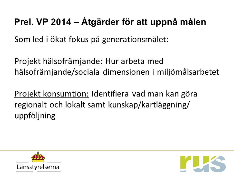 Prel. VP 2014 – Åtgärder för att uppnå målen Som led i ökat fokus på generationsmålet: Projekt hälsofrämjande: Hur arbeta med hälsofrämjande/sociala d