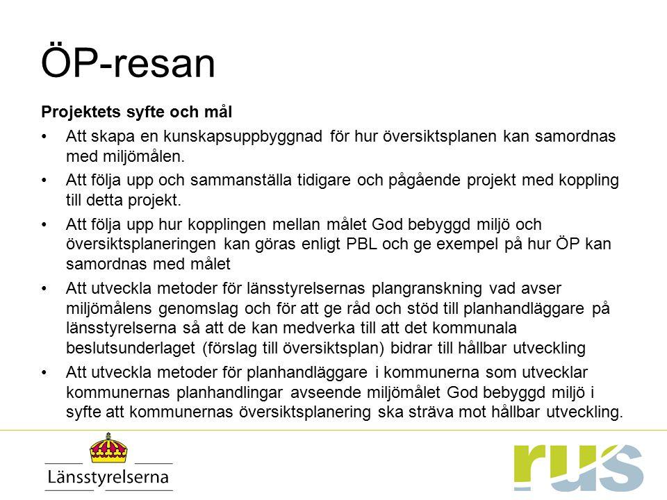ÖP-resan Projektets syfte och mål Att skapa en kunskapsuppbyggnad för hur översiktsplanen kan samordnas med miljömålen. Att följa upp och sammanställa