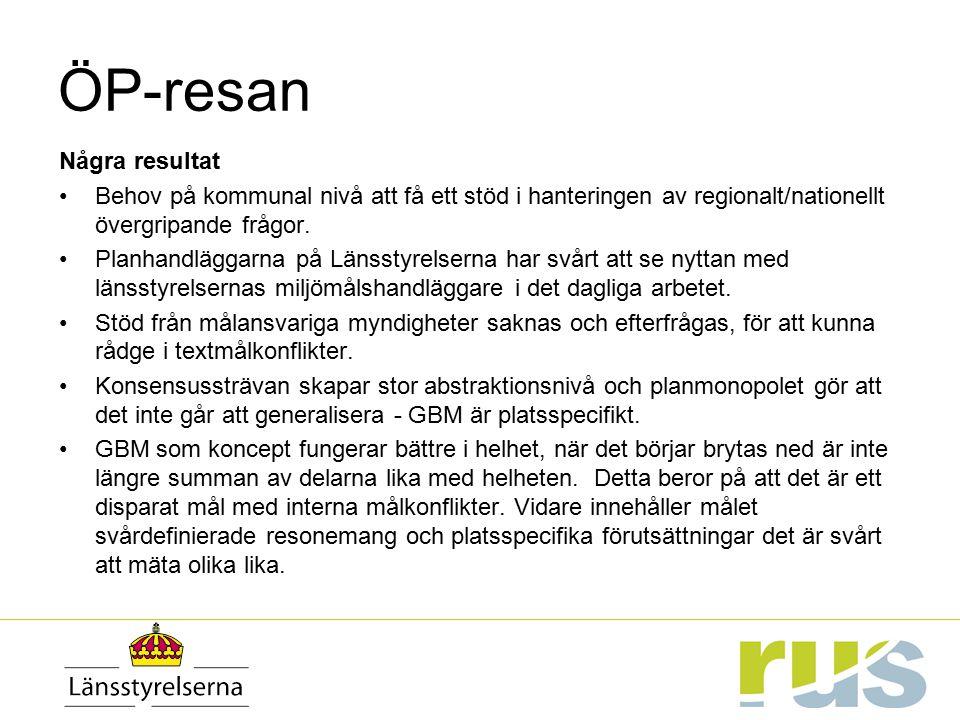 ÖP-resan Några resultat Behov på kommunal nivå att få ett stöd i hanteringen av regionalt/nationellt övergripande frågor. Planhandläggarna på Länsstyr