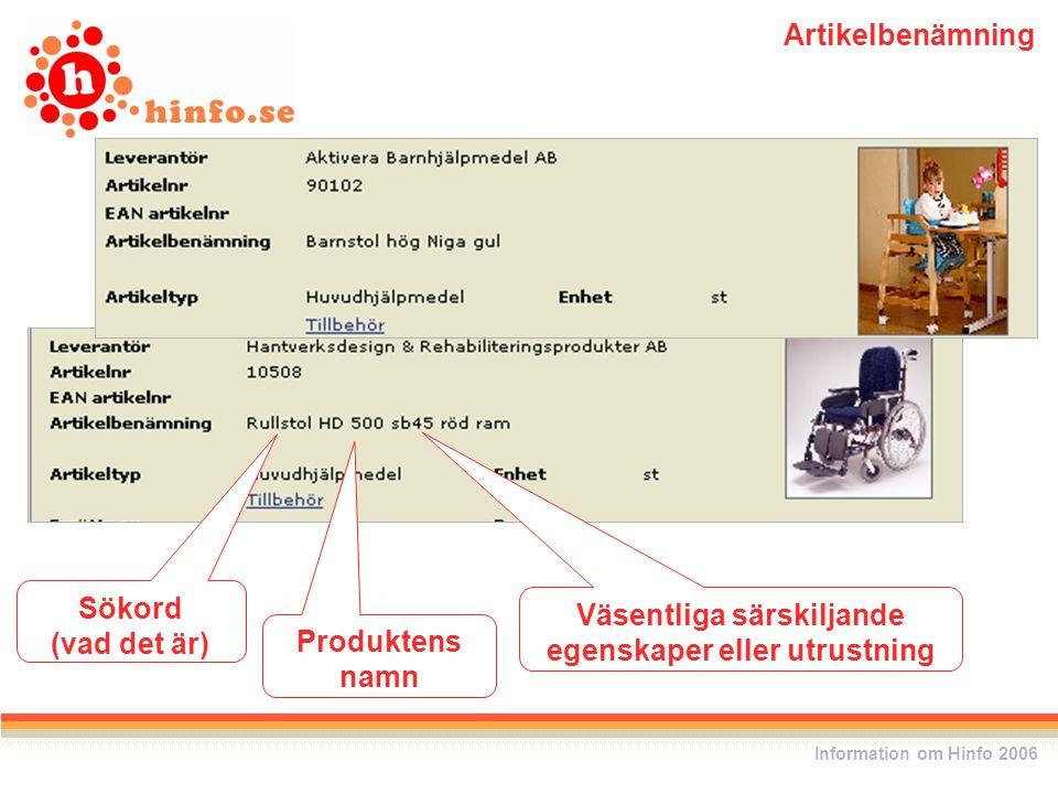 Sökord (vad det är) Produktens namn Väsentliga särskiljande egenskaper eller utrustning Information om Hinfo 2006 Artikelbenämning