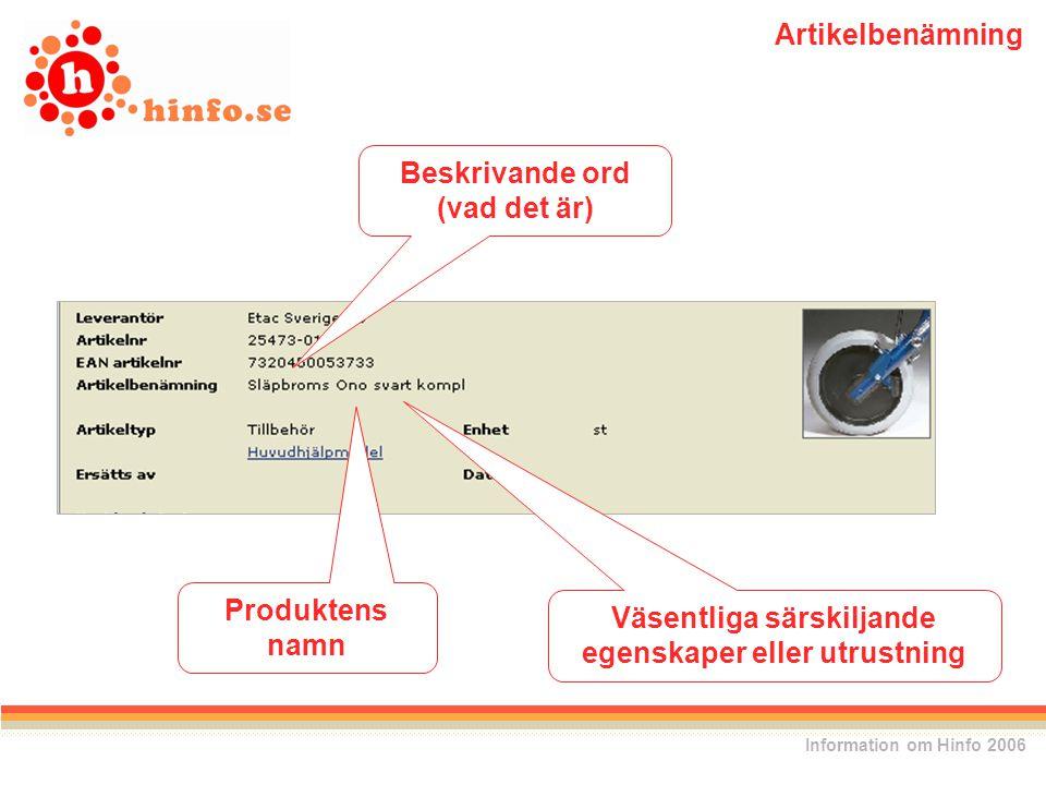 Beskrivande ord (vad det är) Produktens namn Väsentliga särskiljande egenskaper eller utrustning Information om Hinfo 2006 Artikelbenämning