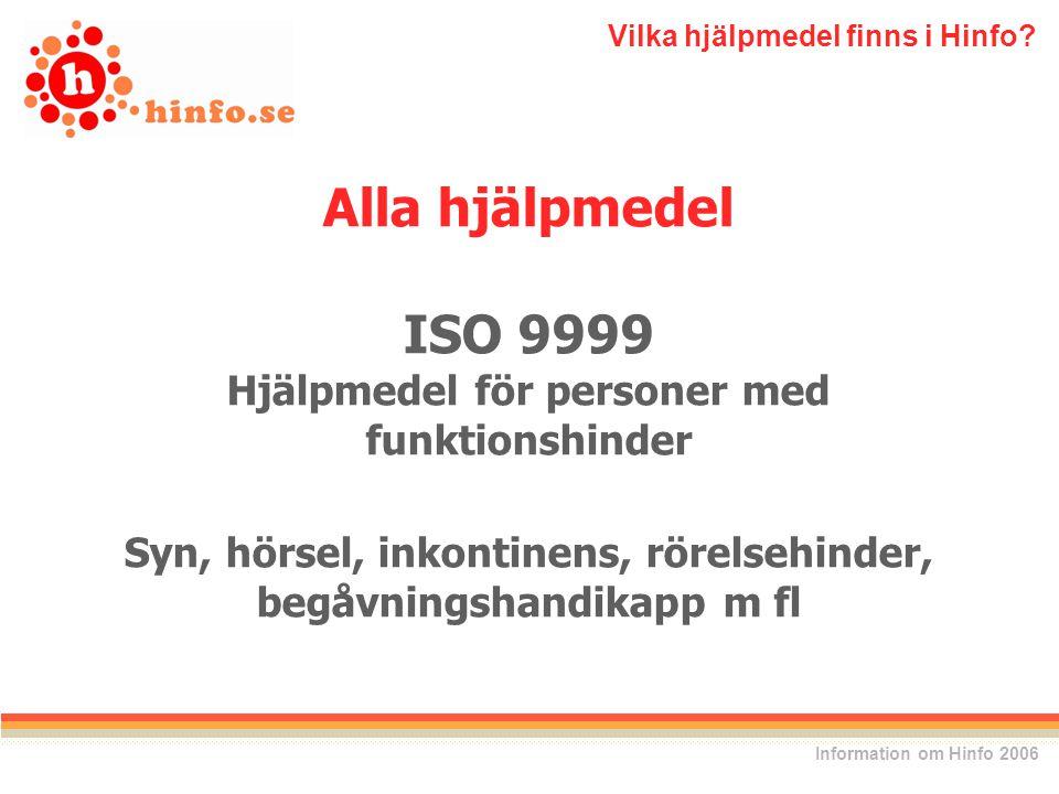 Alla hjälpmedel ISO 9999 Hjälpmedel för personer med funktionshinder Syn, hörsel, inkontinens, rörelsehinder, begåvningshandikapp m fl Vilka hjälpmedel finns i Hinfo.