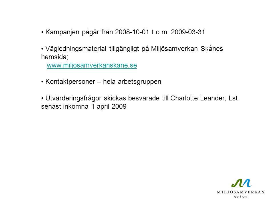 Kampanjen pågår från 2008-10-01 t.o.m. 2009-03-31 Vägledningsmaterial tillgängligt på Miljösamverkan Skånes hemsida; www.miljosamverkanskane.se Kontak
