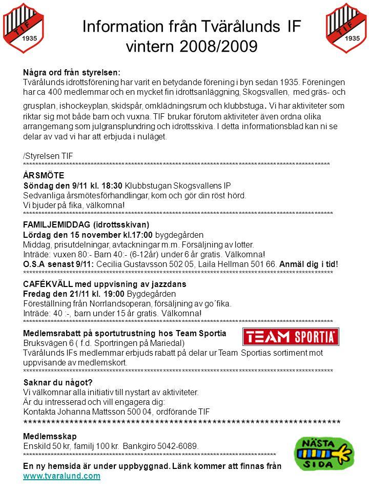 Information från Tvärålunds IF vintern 2008/2009 Några ord från styrelsen: Tvärålunds idrottsförening har varit en betydande förening i byn sedan 1935.