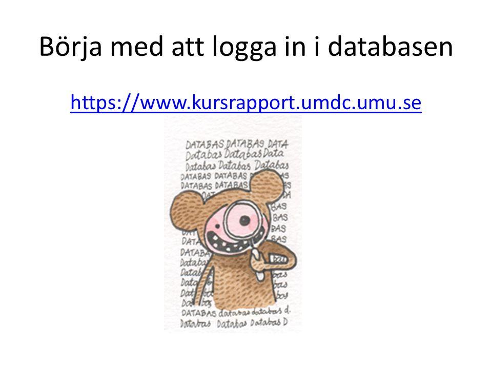 Börja med att logga in i databasen https://www.kursrapport.umdc.umu.se