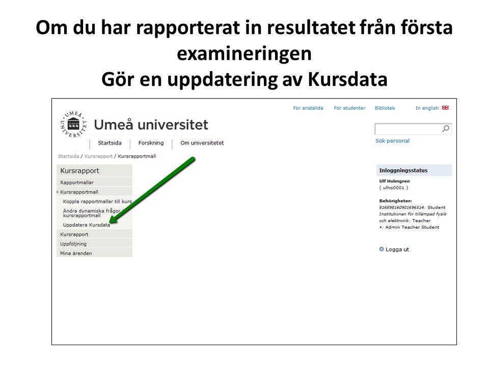 Om du har rapporterat in resultatet från första examineringen Gör en uppdatering av Kursdata