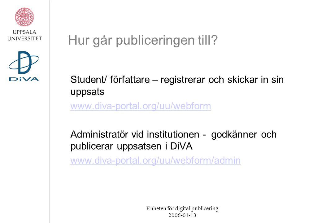 Enheten för digital publicering 2006-01-13 Hur går publiceringen till? Student/ författare – registrerar och skickar in sin uppsats www.diva-portal.or