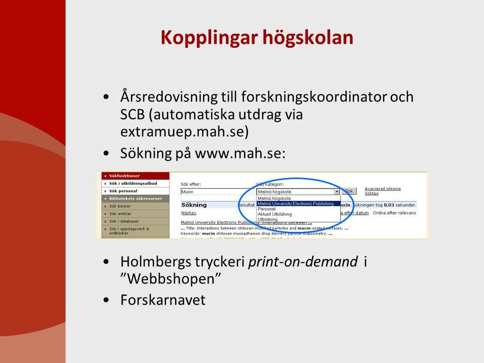 Kopplingar högskolan Årsredovisning till forskningskoordinator och SCB (automatiska utdrag via extramuep.mah.se) Sökning på www.mah.se: Holmbergs tryckeri print-on-demand i Webbshopen Forskarnavet