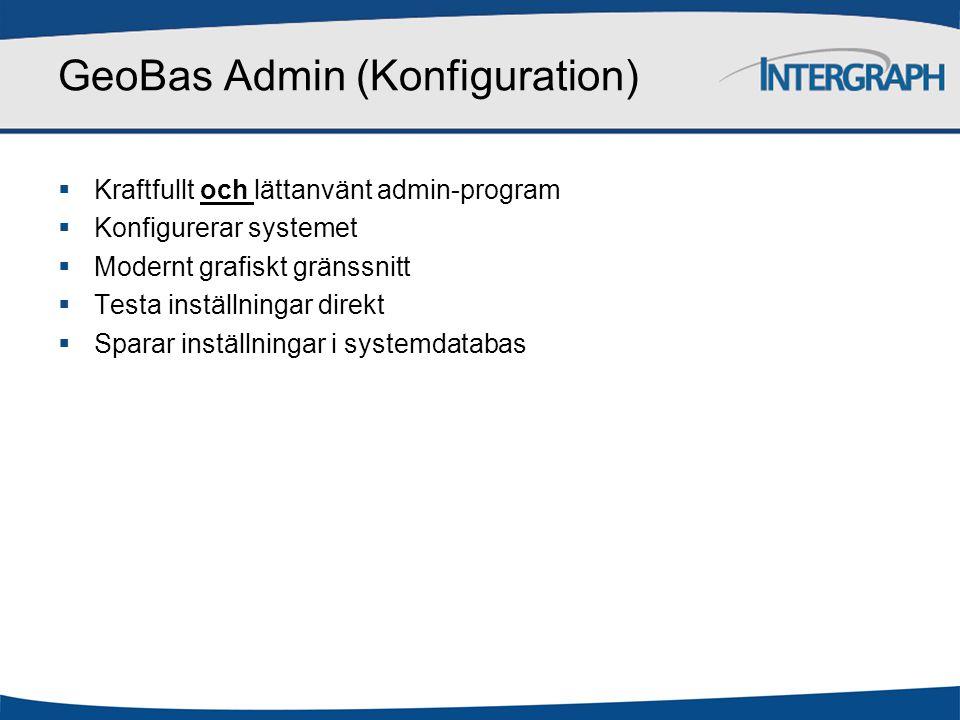 GeoBas Admin (Konfiguration)  Kraftfullt och lättanvänt admin-program  Konfigurerar systemet  Modernt grafiskt gränssnitt  Testa inställningar direkt  Sparar inställningar i systemdatabas