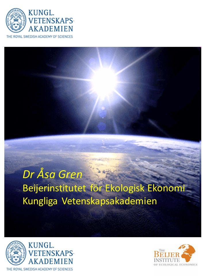 Dr Åsa Gren Beijerinstitutet för Ekologisk Ekonomi Kungliga Vetenskapsakademien