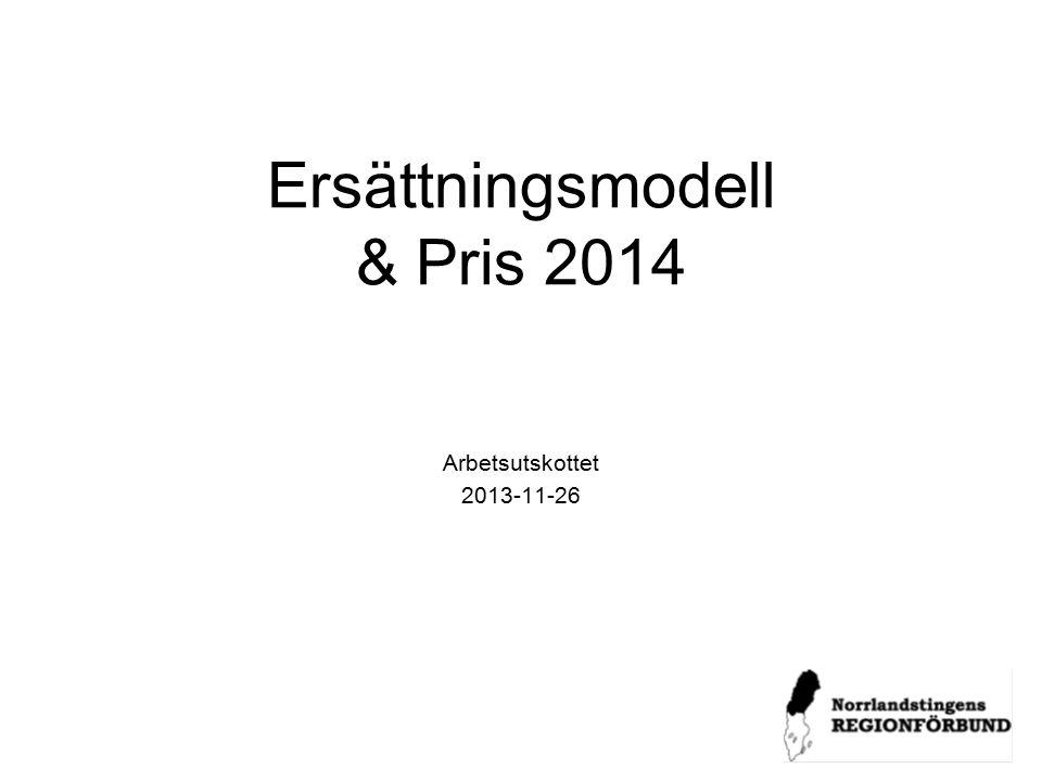 Ersättningsmodell & Pris 2014 Arbetsutskottet 2013-11-26