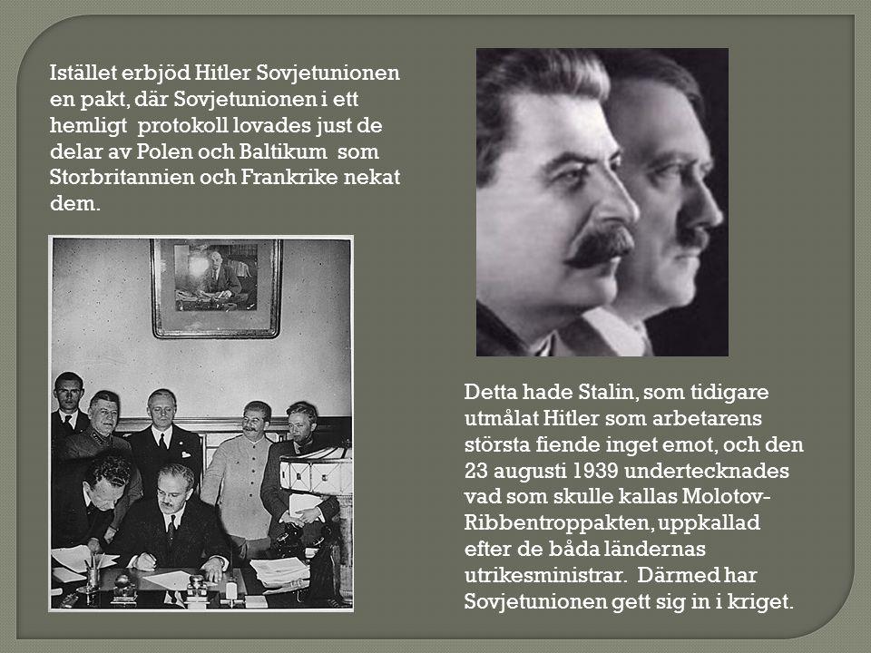 Istället erbjöd Hitler Sovjetunionen en pakt, där Sovjetunionen i ett hemligt protokoll lovades just de delar av Polen och Baltikum som Storbritannien