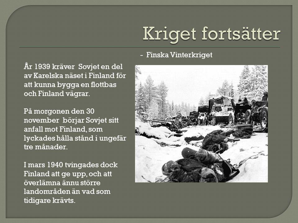 - Finska Vinterkriget År 1939 kräver Sovjet en del av Karelska näset i Finland för att kunna bygga en flottbas och Finland vägrar. På morgonen den 30