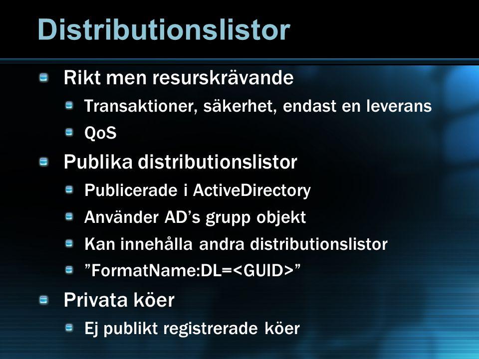 Distributionslistor Rikt men resurskrävande Transaktioner, säkerhet, endast en leverans QoS Publika distributionslistor Publicerade i ActiveDirectory Använder AD's grupp objekt Kan innehålla andra distributionslistor FormatName:DL= Privata köer Ej publikt registrerade köer