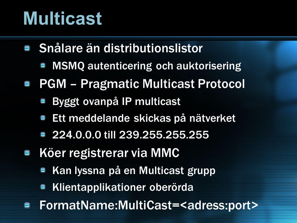 Multicast Snålare än distributionslistor MSMQ autenticering och auktorisering PGM – Pragmatic Multicast Protocol Byggt ovanpå IP multicast Ett meddelande skickas på nätverket 224.0.0.0 till 239.255.255.255 Köer registrerar via MMC Kan lyssna på en Multicast grupp Klientapplikationer oberörda FormatName:MultiCast=