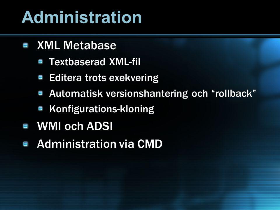 Administration XML Metabase Textbaserad XML-fil Editera trots exekvering Automatisk versionshantering och rollback Konfigurations-kloning WMI och ADSI Administration via CMD