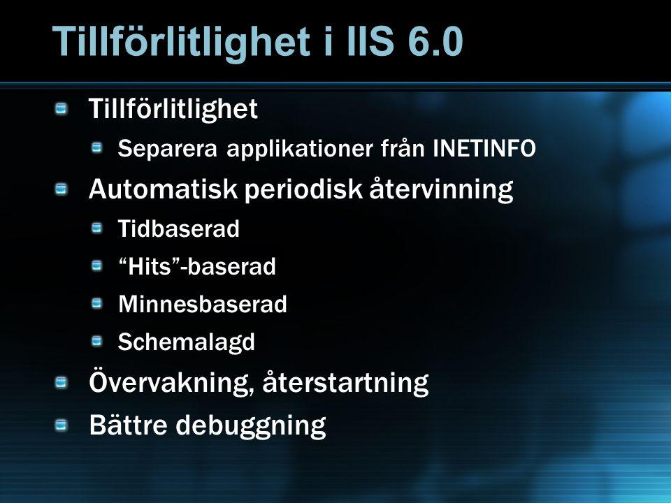 Tillförlitlighet i IIS 6.0 Tillförlitlighet Separera applikationer från INETINFO Automatisk periodisk återvinning Tidbaserad Hits -baserad Minnesbaserad Schemalagd Övervakning, återstartning Bättre debuggning