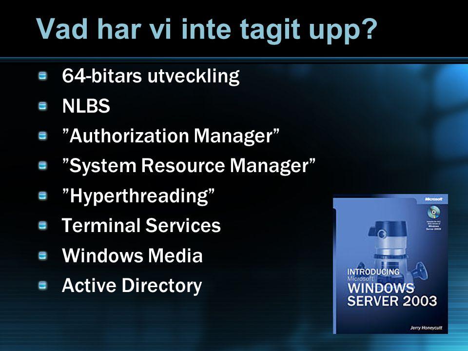 "Vad har vi inte tagit upp? 64-bitars utveckling NLBS ""Authorization Manager"" ""System Resource Manager"" ""Hyperthreading"" Terminal Services Windows Medi"