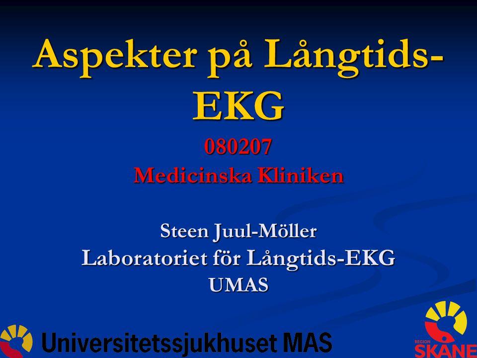 Aspekter på Långtids- EKG 080207 Medicinska Kliniken Steen Juul-Möller Laboratoriet för Långtids-EKG UMAS