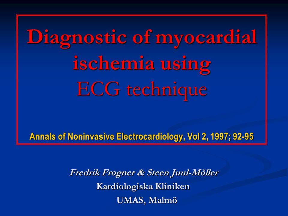 Diagnostic of myocardial ischemia using ECG technique Annals of Noninvasive Electrocardiology, Vol 2, 1997; 92-95 Fredrik Frogner & Steen Juul-Möller