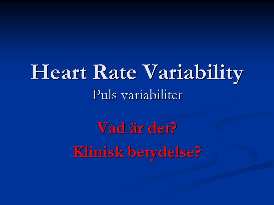 Heart Rate Variability Puls variabilitet Vad är det? Klinisk betydelse?