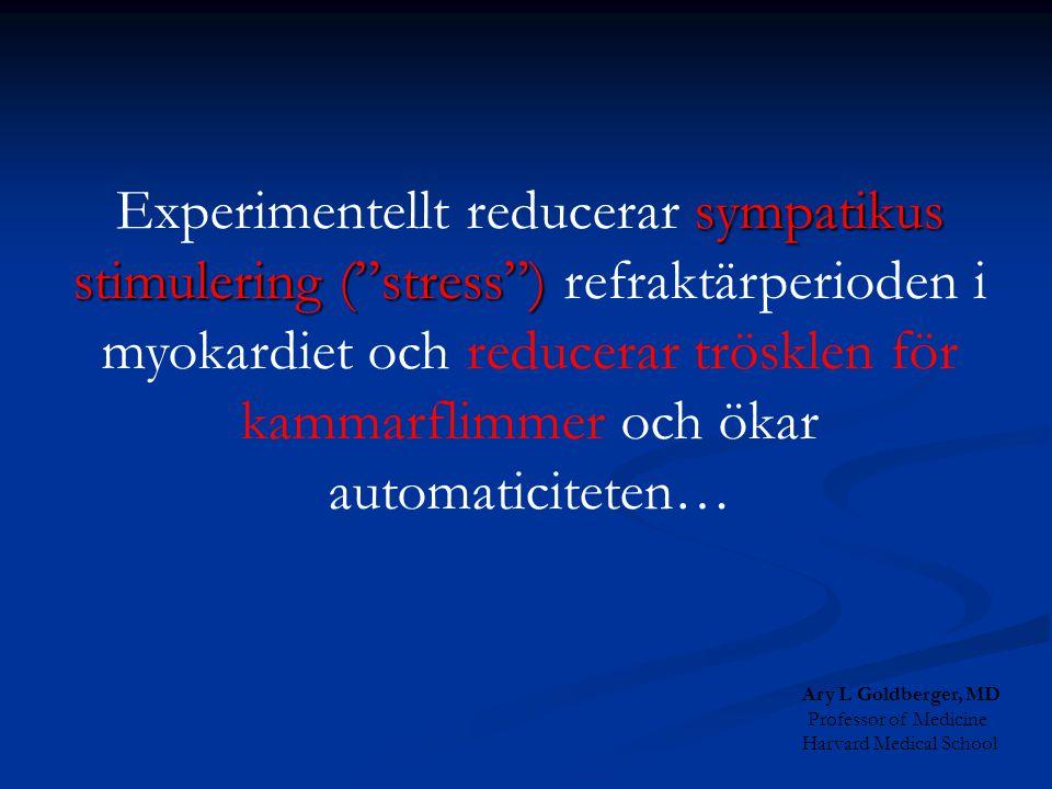 """sympatikus stimulering (""""stress"""") Experimentellt reducerar sympatikus stimulering (""""stress"""") refraktärperioden i myokardiet och reducerar trösklen för"""