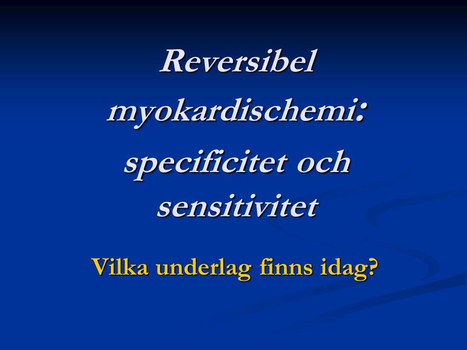 Reversibel myokardischemi : specificitet och sensitivitet Vilka underlag finns idag?