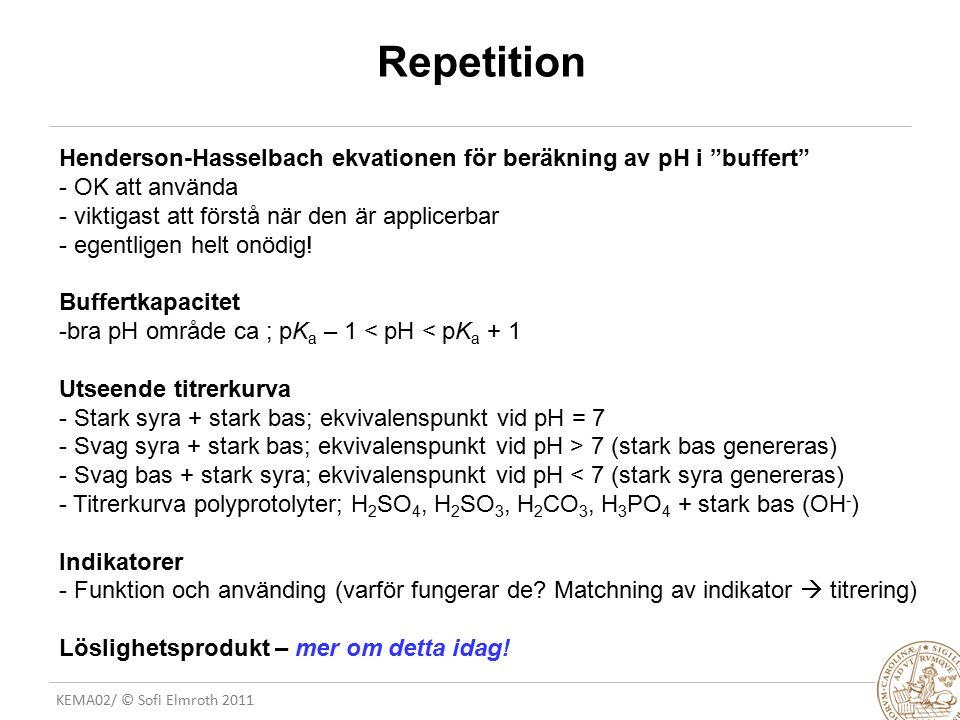 """KEMA02/ © Sofi Elmroth 2011 Repetition Henderson-Hasselbach ekvationen för beräkning av pH i """"buffert"""" - OK att använda - viktigast att förstå när den"""