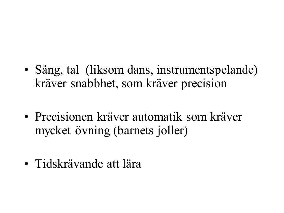 Sång, tal (liksom dans, instrumentspelande) kräver snabbhet, som kräver precision Precisionen kräver automatik som kräver mycket övning (barnets jolle