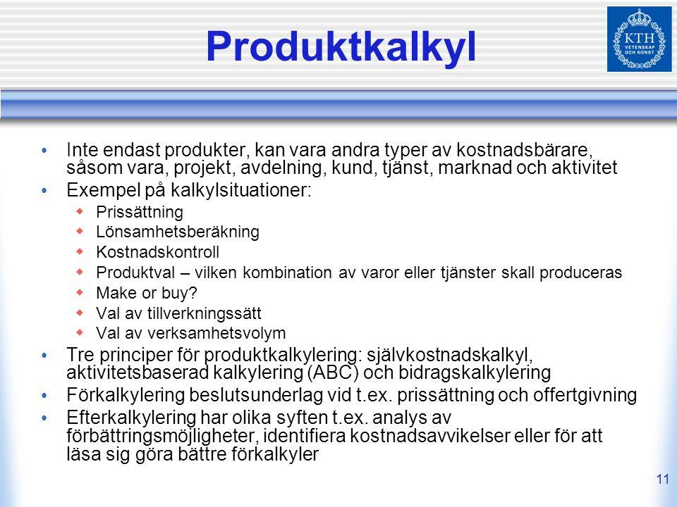 11 Produktkalkyl Inte endast produkter, kan vara andra typer av kostnadsbärare, såsom vara, projekt, avdelning, kund, tjänst, marknad och aktivitet Ex