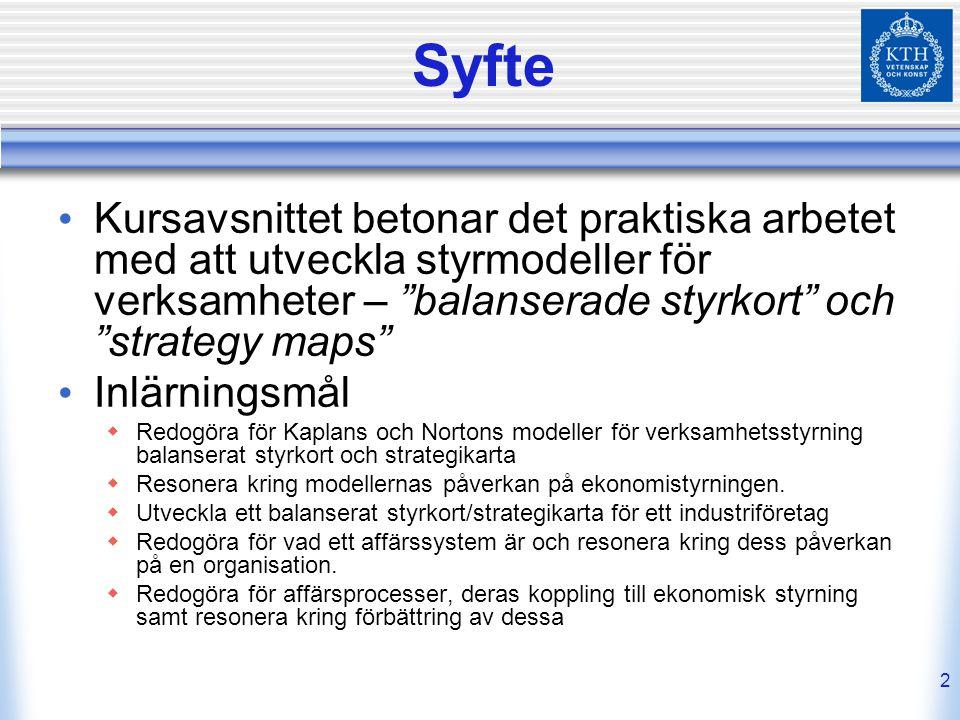 """2 Syfte Kursavsnittet betonar det praktiska arbetet med att utveckla styrmodeller för verksamheter – """"balanserade styrkort"""" och """"strategy maps"""" Inlärn"""