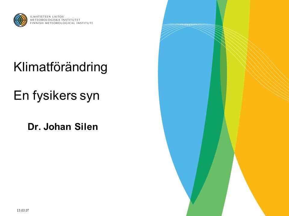 13.03.07 Klimatförändring En fysikers syn Dr. Johan Silen