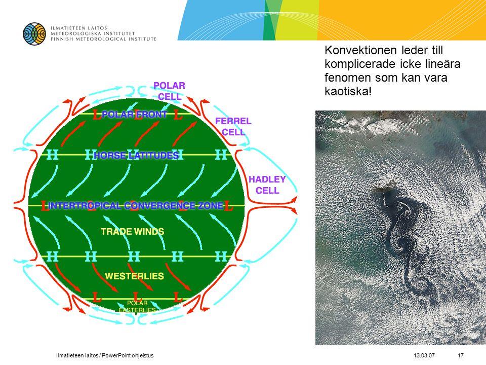 13.03.07Ilmatieteen laitos / PowerPoint ohjeistus17 Konvektionen leder till komplicerade icke lineära fenomen som kan vara kaotiska!