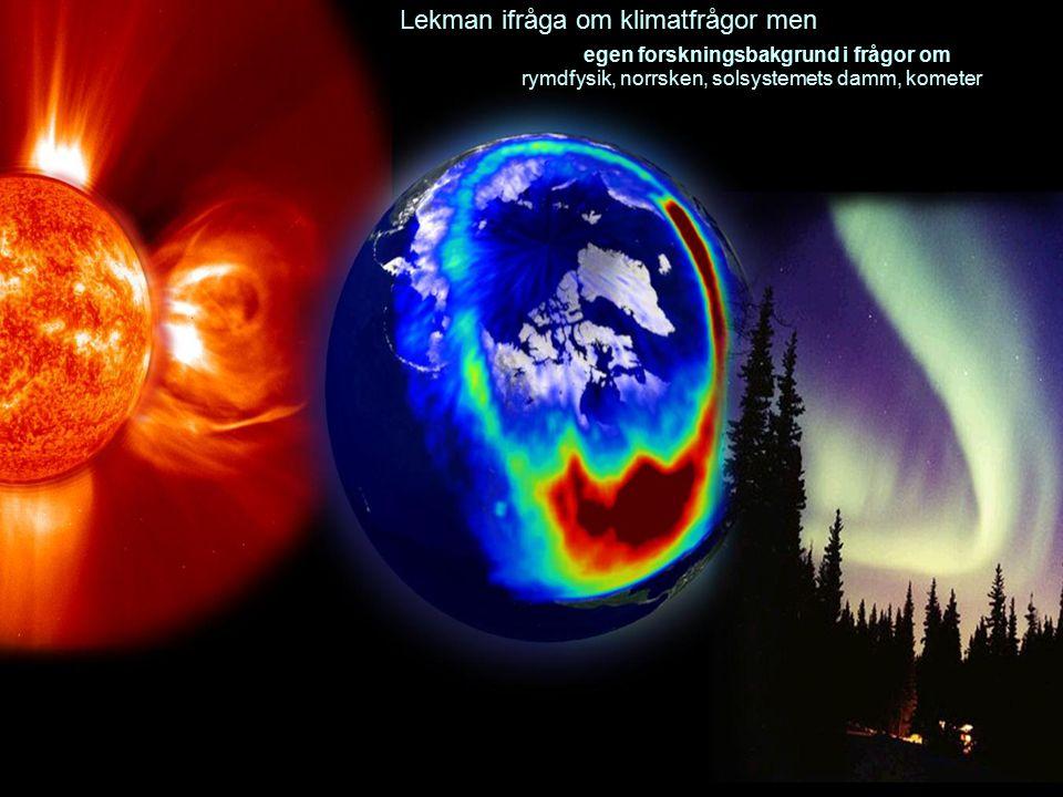13.03.07Ilmatieteen laitos / PowerPoint ohjeistus2 Lekman ifråga om klimatfrågor men egen forskningsbakgrund i frågor om rymdfysik, norrsken, solsystemets damm, kometer