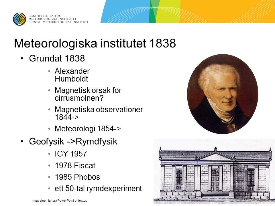 13.03.07Ilmatieteen laitos / PowerPoint ohjeistus3 Meteorologiska institutet 1838 Grundat 1838 Alexander Humboldt Magnetisk orsak för cirrusmolnen.
