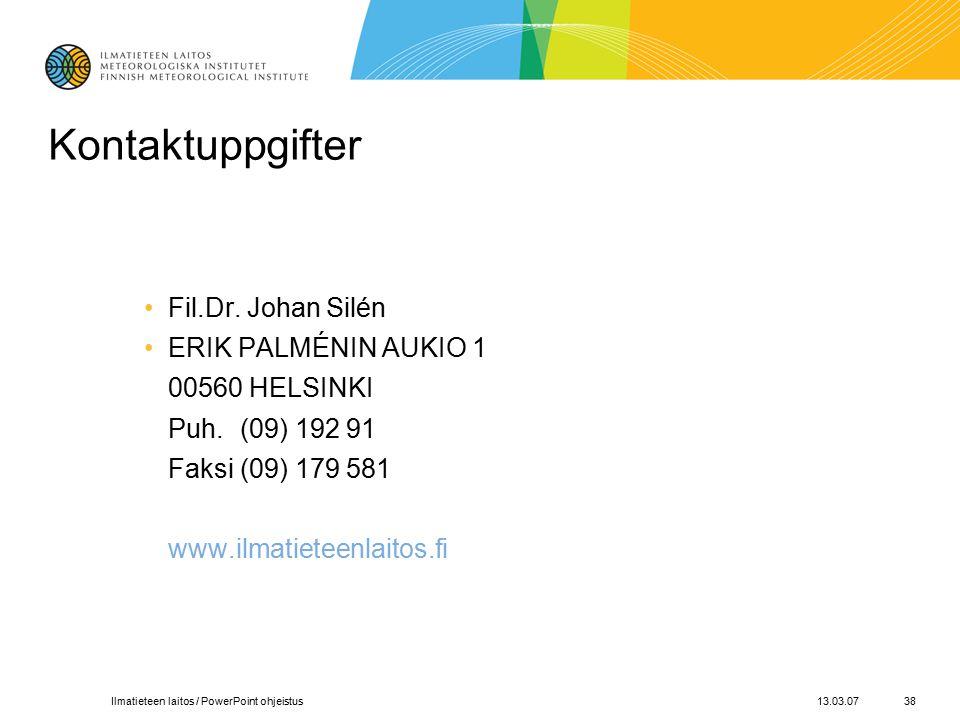 13.03.07Ilmatieteen laitos / PowerPoint ohjeistus38 Kontaktuppgifter Fil.Dr.