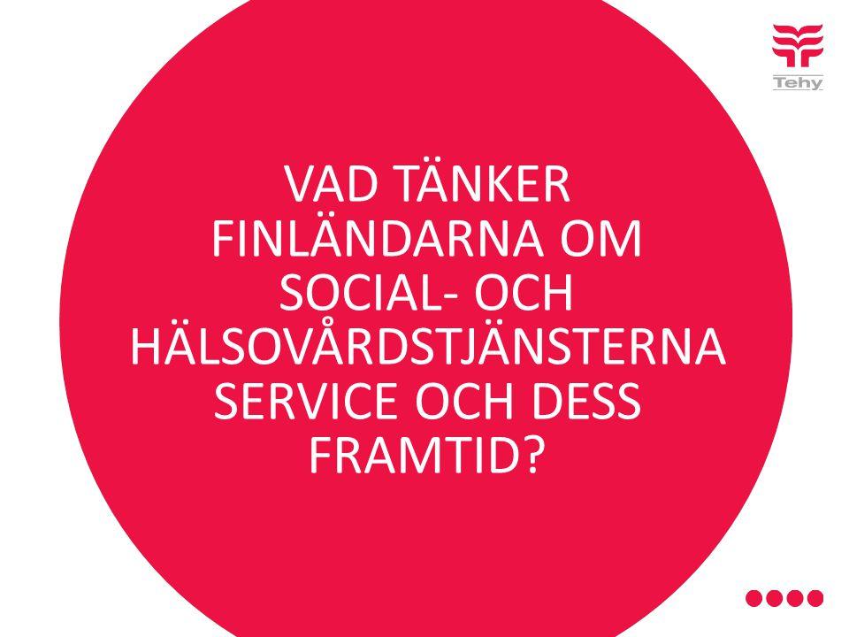 VAD TÄNKER FINLÄNDARNA OM SOCIAL- OCH HÄLSOVÅRDSTJÄNSTERNA SERVICE OCH DESS FRAMTID