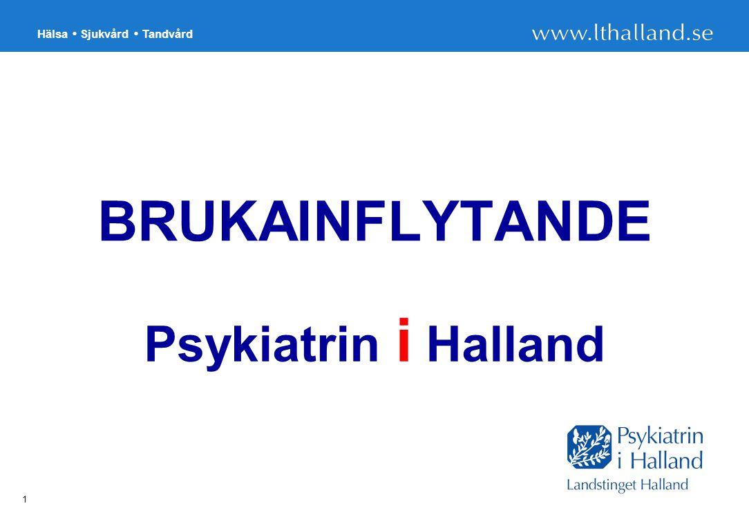 Hälsa Sjukvård Tandvård 1 BRUKAINFLYTANDE Psykiatrin i Halland