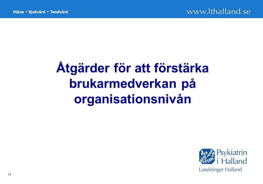Hälsa Sjukvård Tandvård 11 Åtgärder för att förstärka brukarmedverkan på organisationsnivån