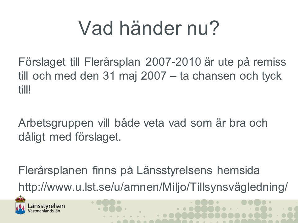 Vad händer nu? Förslaget till Flerårsplan 2007-2010 är ute på remiss till och med den 31 maj 2007 – ta chansen och tyck till! Arbetsgruppen vill både