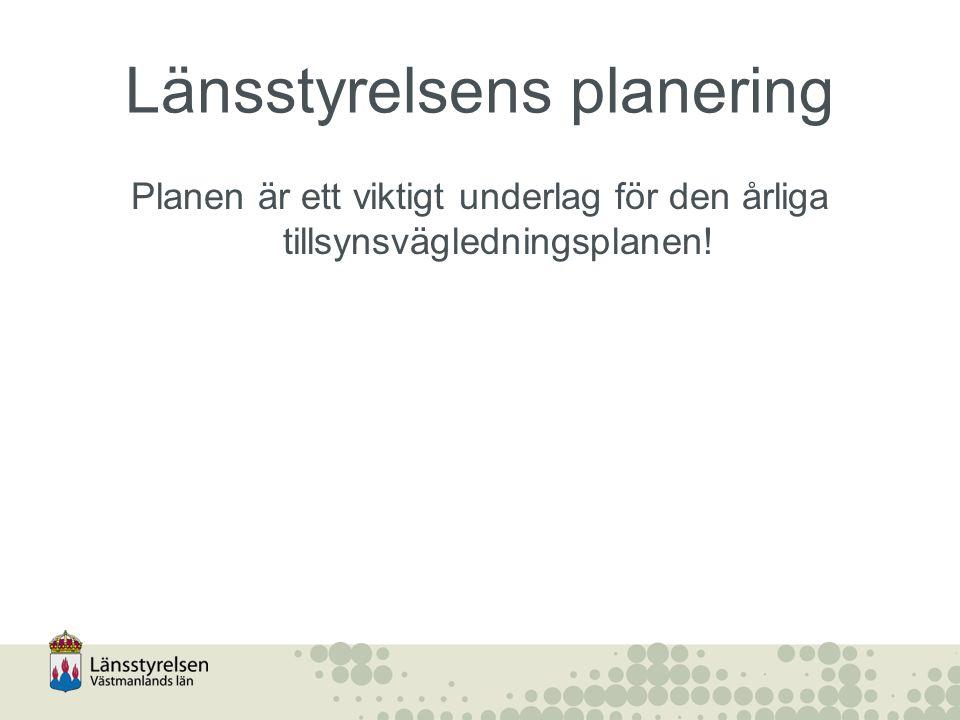 Länsstyrelsens planering Planen är ett viktigt underlag för den årliga tillsynsvägledningsplanen!