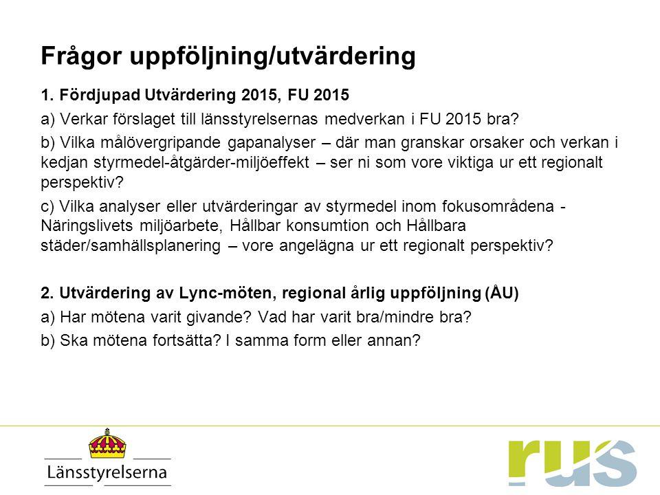 Frågor uppföljning/utvärdering 1. Fördjupad Utvärdering 2015, FU 2015 a) Verkar förslaget till länsstyrelsernas medverkan i FU 2015 bra? b) Vilka målö