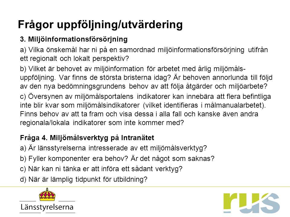 Frågor uppföljning/utvärdering 3. Miljöinformationsförsörjning a) Vilka önskemål har ni på en samordnad miljöinformationsförsörjning utifrån ett regio