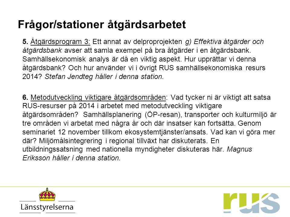 Frågor/stationer åtgärdsarbetet 5. Åtgärdsprogram 3: Ett annat av delproprojekten g) Effektiva åtgärder och åtgärdsbank avser att samla exempel på bra