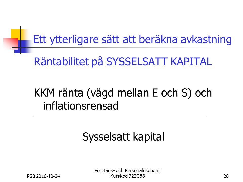 PSB 2010-10-24 Företags- och Personalekonomi Kurskod 722G8828 Ett ytterligare sätt att beräkna avkastning Räntabilitet på SYSSELSATT KAPITAL KKM ränta