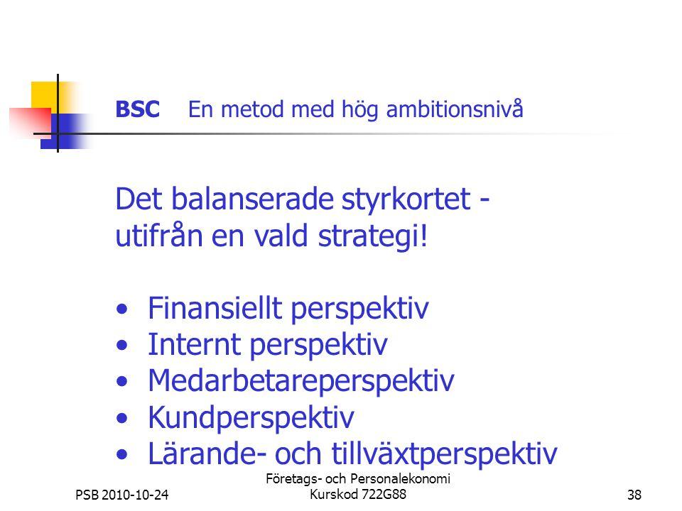 PSB 2010-10-24 Företags- och Personalekonomi Kurskod 722G8838 Det balanserade styrkortet - utifrån en vald strategi! Finansiellt perspektiv Internt pe