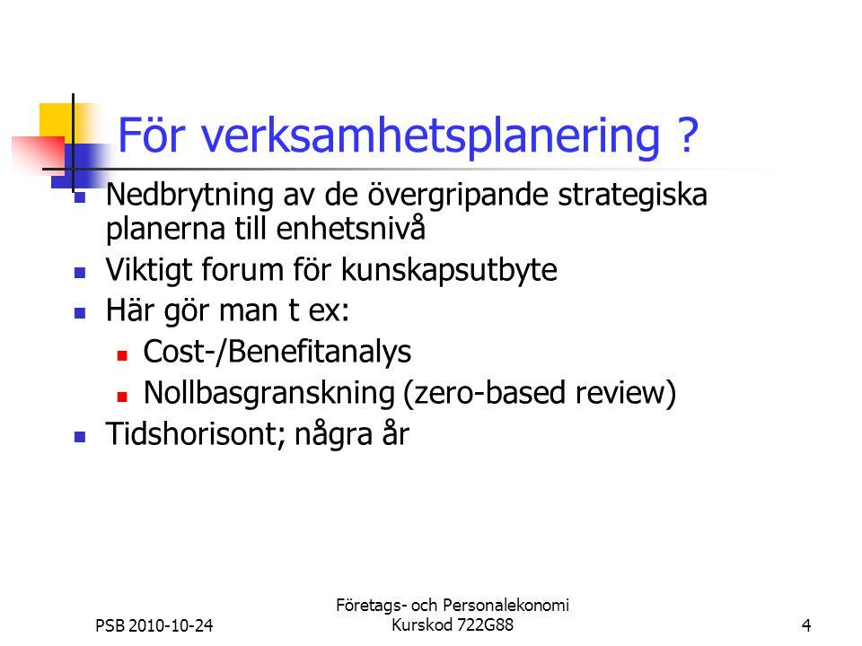 PSB 2010-10-24 Företags- och Personalekonomi Kurskod 722G884 För verksamhetsplanering ? Nedbrytning av de övergripande strategiska planerna till enhet